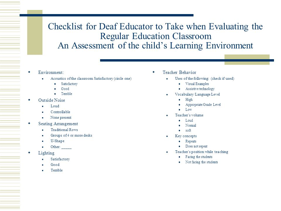 Checklist for Deaf Educator to Take when Evaluating the Regular Education Classroom An Assessment of the child's Learning Environment