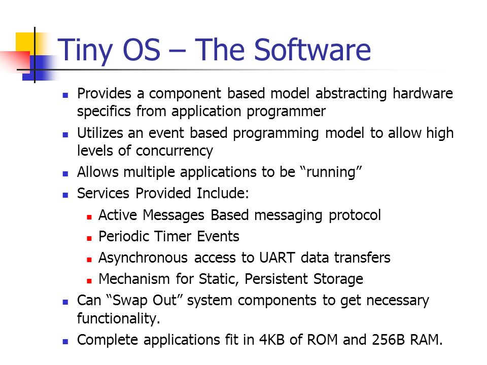 Tiny OS – The Software Provides a component based model abstracting hardware specifics from application programmer.