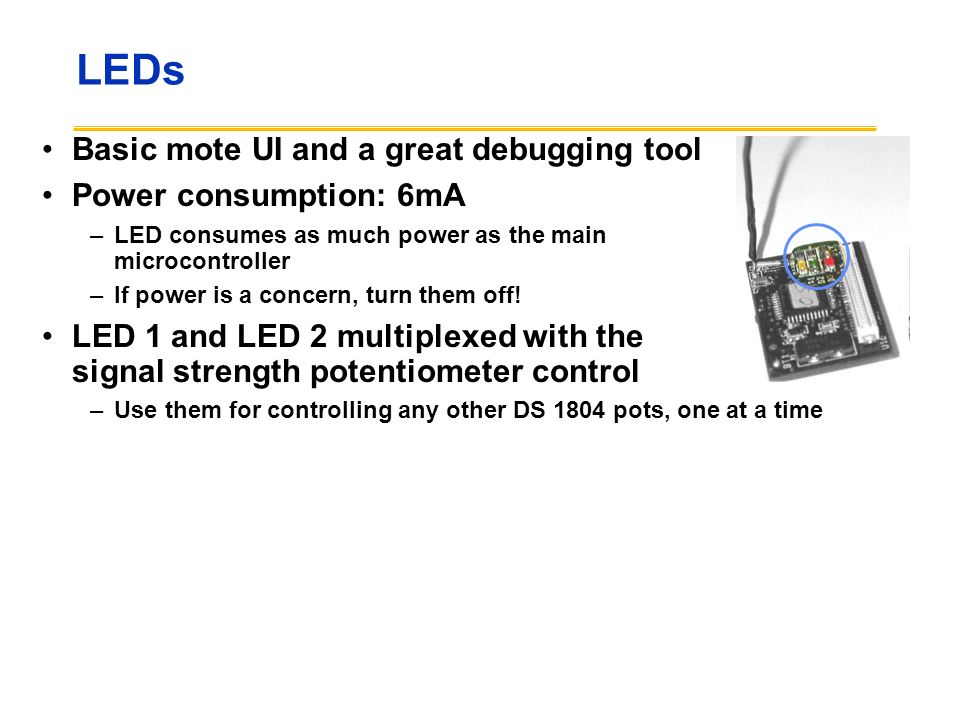 LEDs Basic mote UI and a great debugging tool Power consumption: 6mA