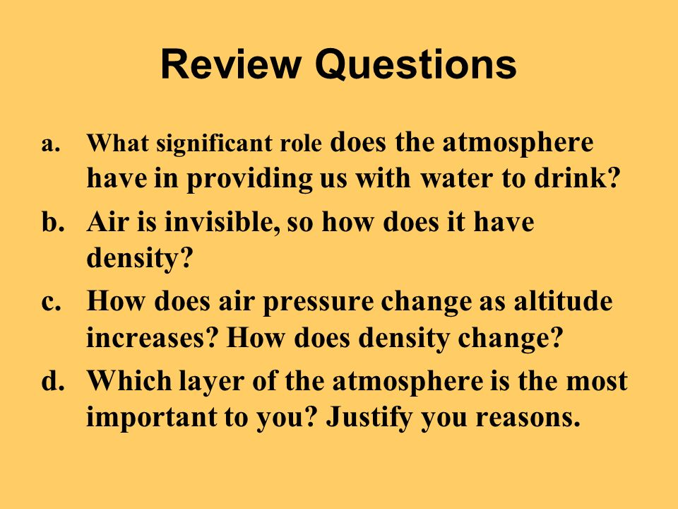 Review Questions Air is invisible, so how does it have density