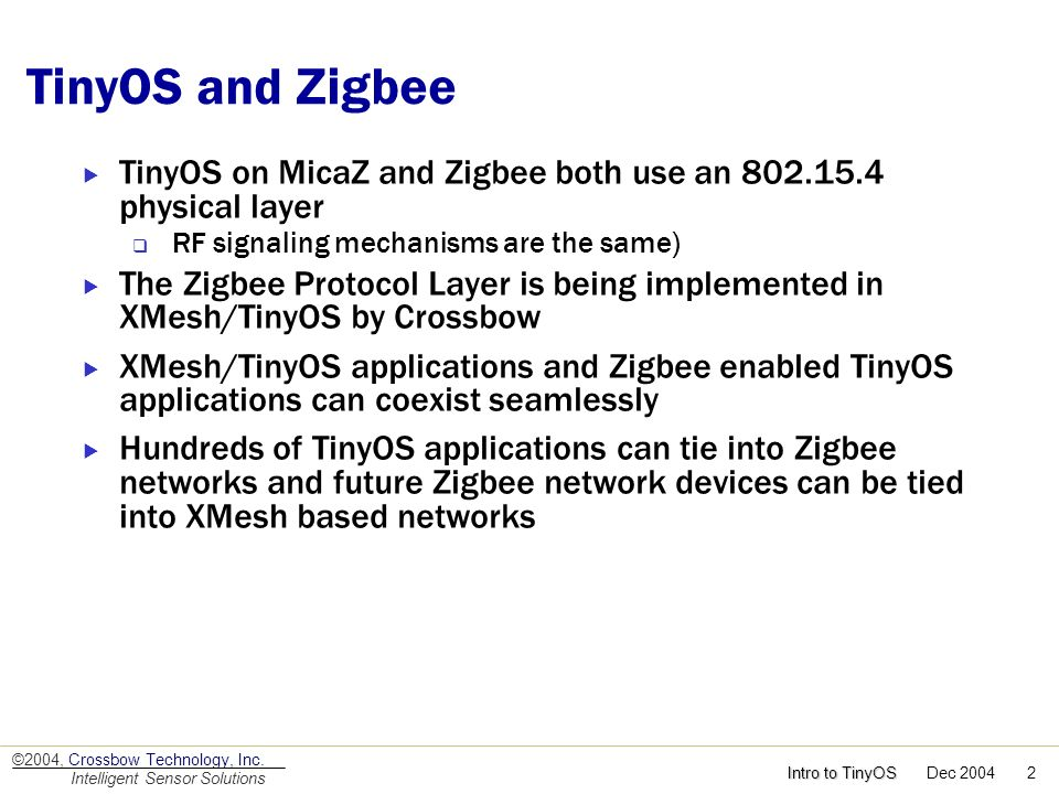 TinyOS and Zigbee TinyOS on MicaZ and Zigbee both use an 802.15.4 physical layer. RF signaling mechanisms are the same)