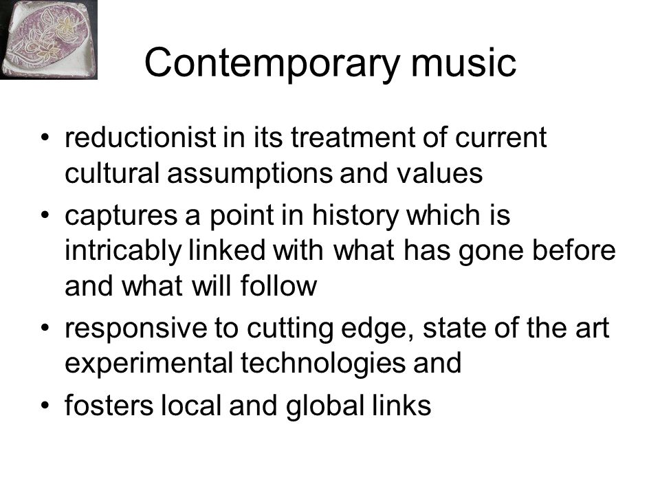 Contemporary music reductionist in its treatment of current cultural assumptions and values.