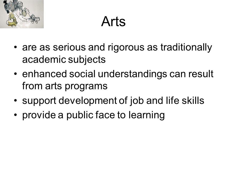Arts are as serious and rigorous as traditionally academic subjects