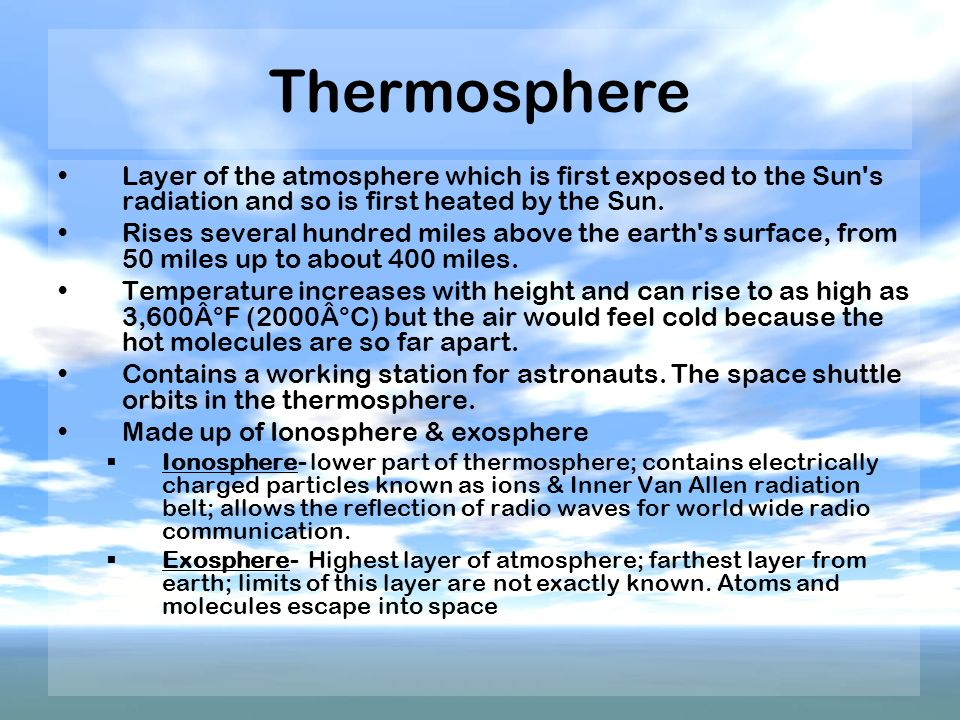 Thermosphere Layer of the atmosphere which is first exposed to the Sun s radiation and so is first heated by the Sun.