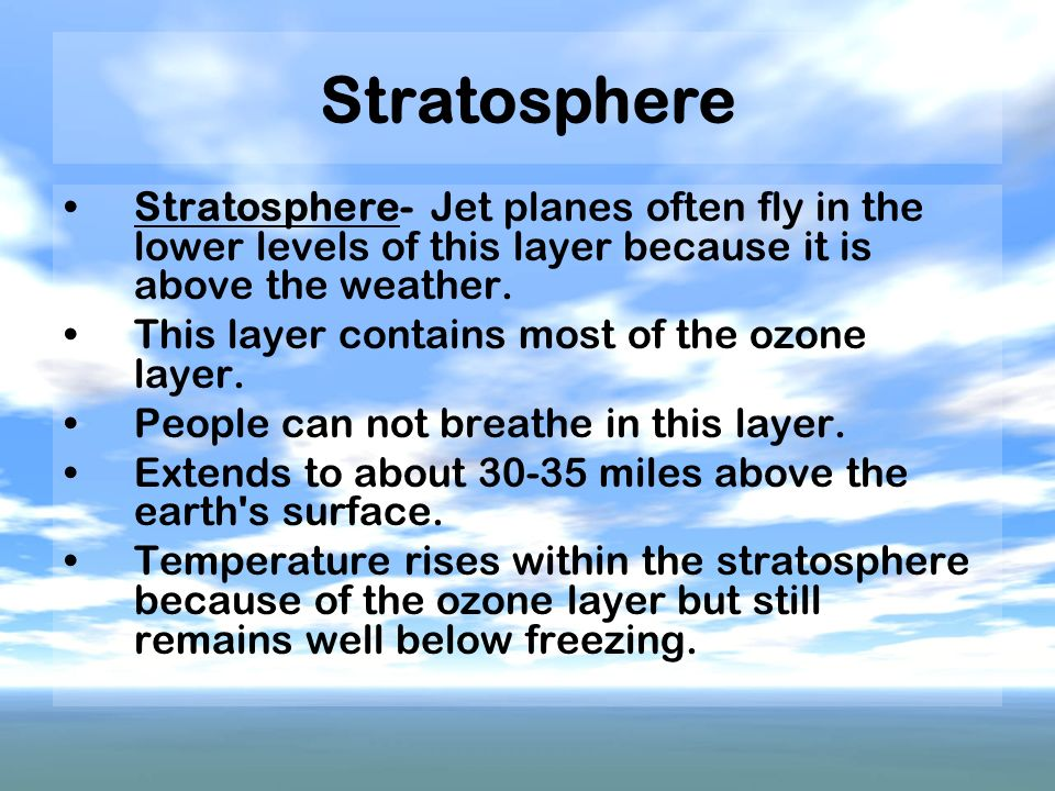 Stratosphere Stratosphere- Jet planes often fly in the lower levels of this layer because it is above the weather.