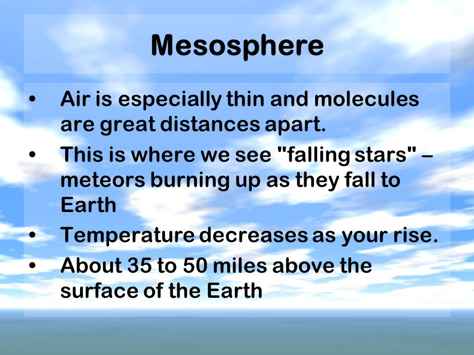 Mesosphere Air is especially thin and molecules are great distances apart.
