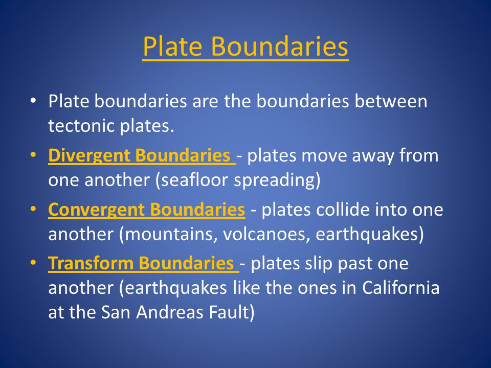 Plate Boundaries Plate boundaries are the boundaries between tectonic plates.