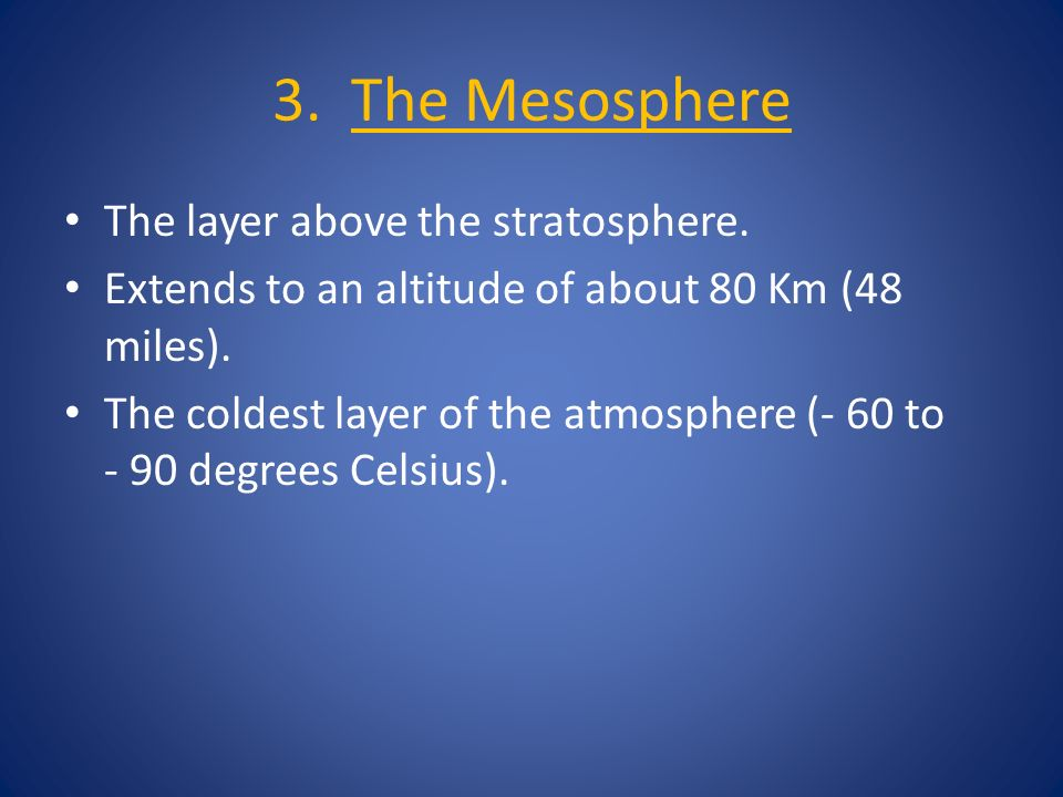 3. The Mesosphere The layer above the stratosphere.