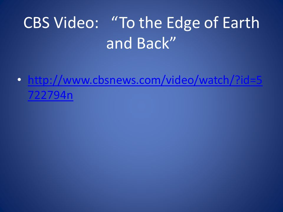 CBS Video: To the Edge of Earth and Back