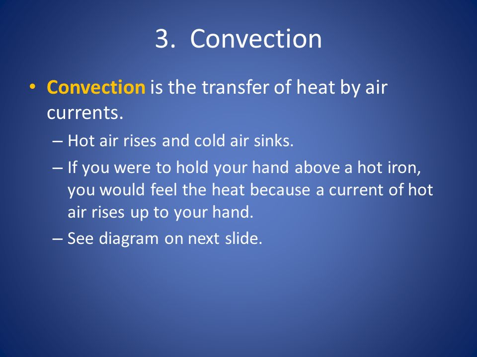 3. Convection Convection is the transfer of heat by air currents.
