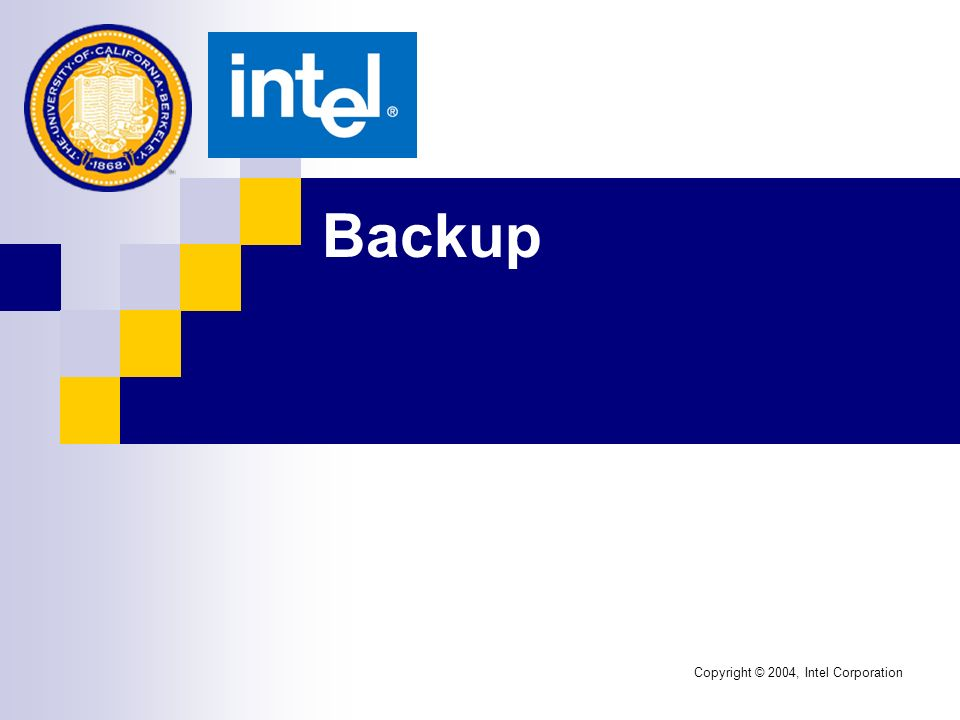 Backup Copyright © 2004, Intel Corporation