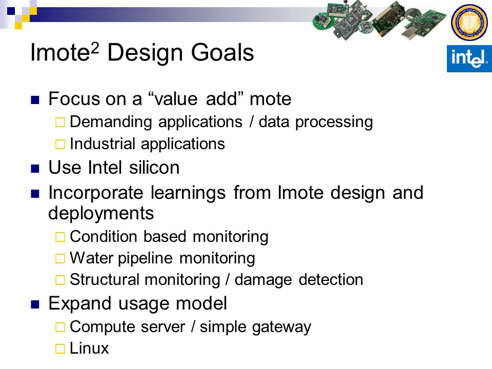 Imote2 Design Goals Focus on a value add mote Use Intel silicon