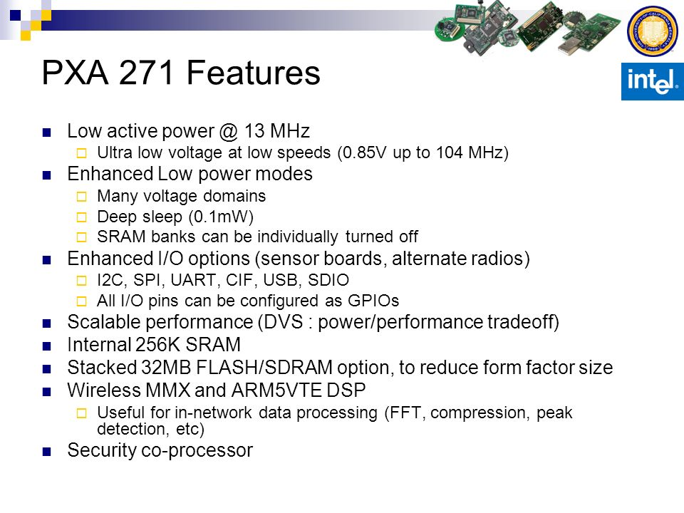 PXA 271 Features Low active power @ 13 MHz Enhanced Low power modes