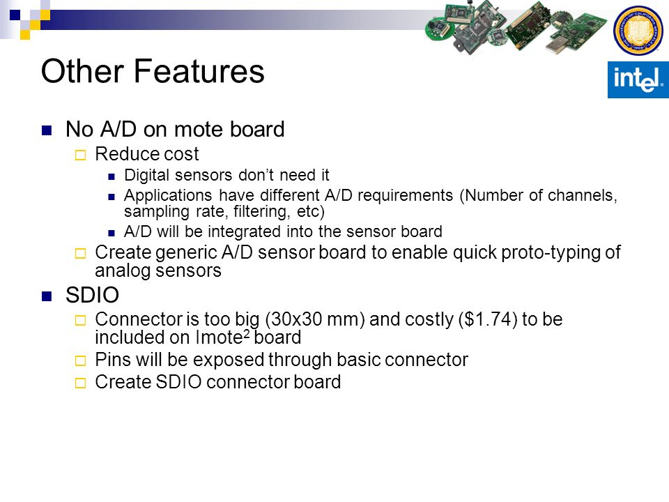 Other Features No A/D on mote board SDIO Reduce cost