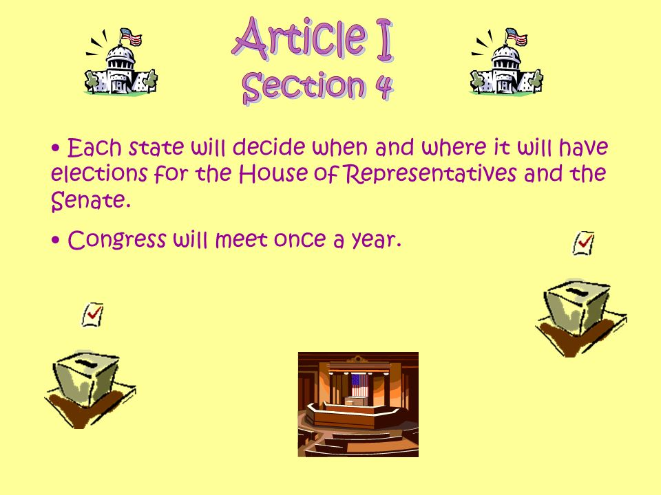 Article I Section 4. Each state will decide when and where it will have elections for the House of Representatives and the Senate.