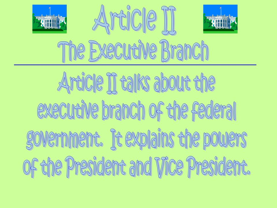 Article II talks about the executive branch of the federal