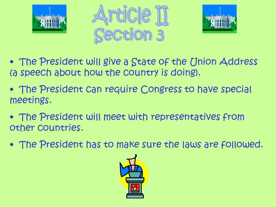 Article II Section 3. The President will give a State of the Union Address (a speech about how the country is doing).