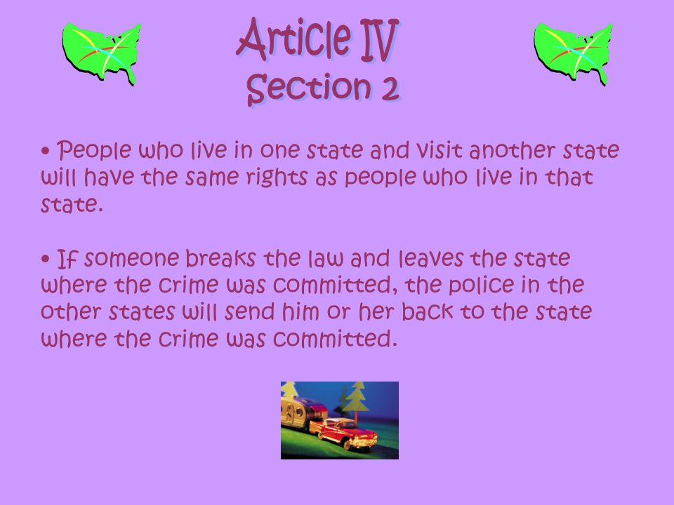 Article IV Section 2. People who live in one state and visit another state will have the same rights as people who live in that state.