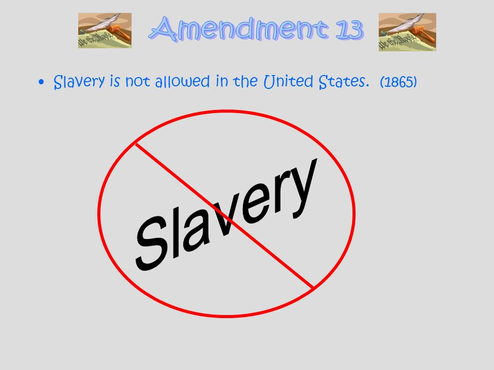 Amendment 13 Slavery is not allowed in the United States. (1865) Slavery