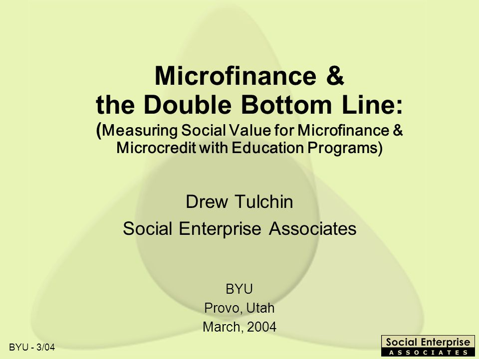 Drew Tulchin Social Enterprise Associates BYU Provo, Utah March, 2004
