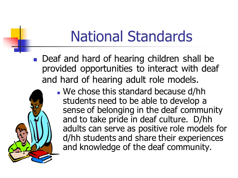 National Standards Deaf and hard of hearing children shall be provided opportunities to interact with deaf and hard of hearing adult role models.