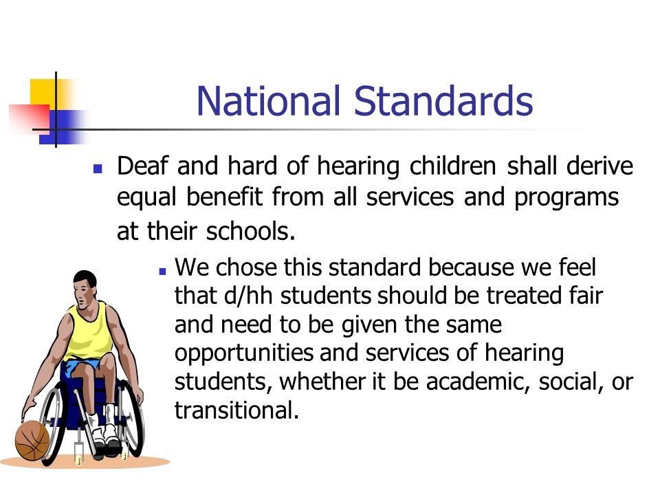 National Standards Deaf and hard of hearing children shall derive equal benefit from all services and programs at their schools.