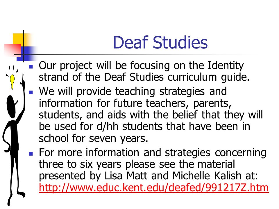 Deaf Studies Our project will be focusing on the Identity strand of the Deaf Studies curriculum guide.