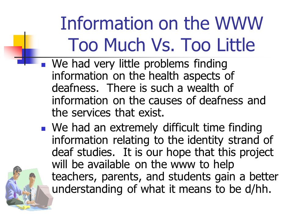 Information on the WWW Too Much Vs. Too Little