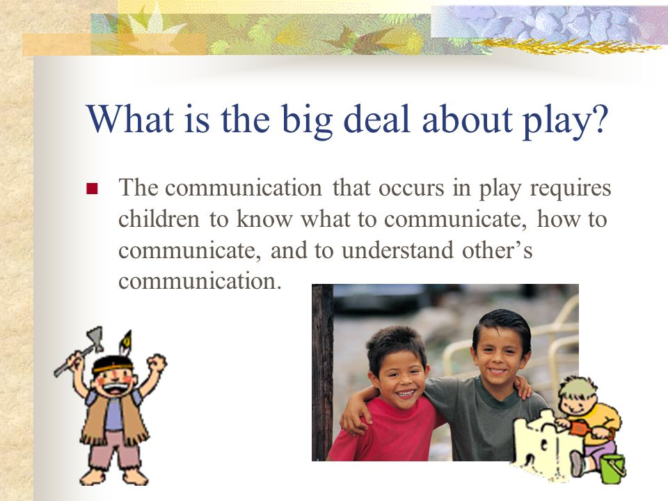 What is the big deal about play