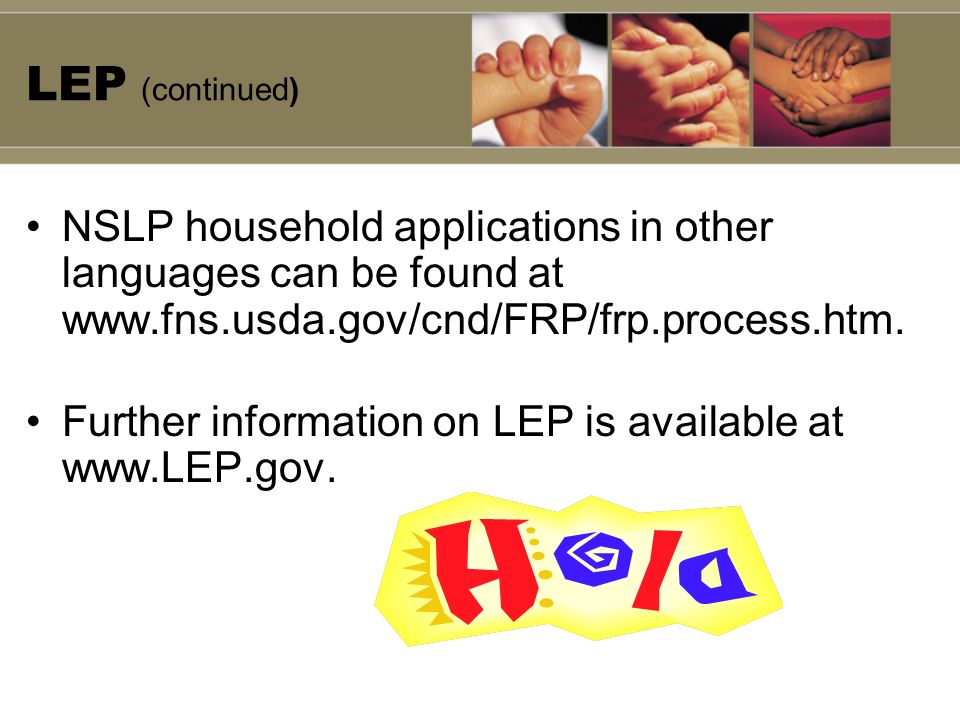 LEP (continued) NSLP household applications in other languages can be found at. www.fns.usda.gov/cnd/FRP/frp.process.htm.