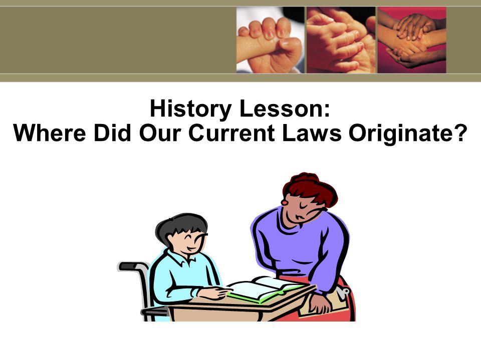 History Lesson: Where Did Our Current Laws Originate