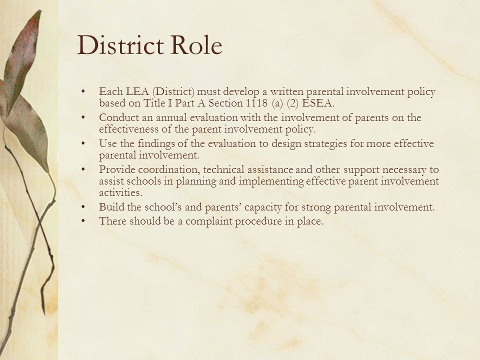 District Role Each LEA (District) must develop a written parental involvement policy based on Title I Part A Section 1118 (a) (2) ESEA.