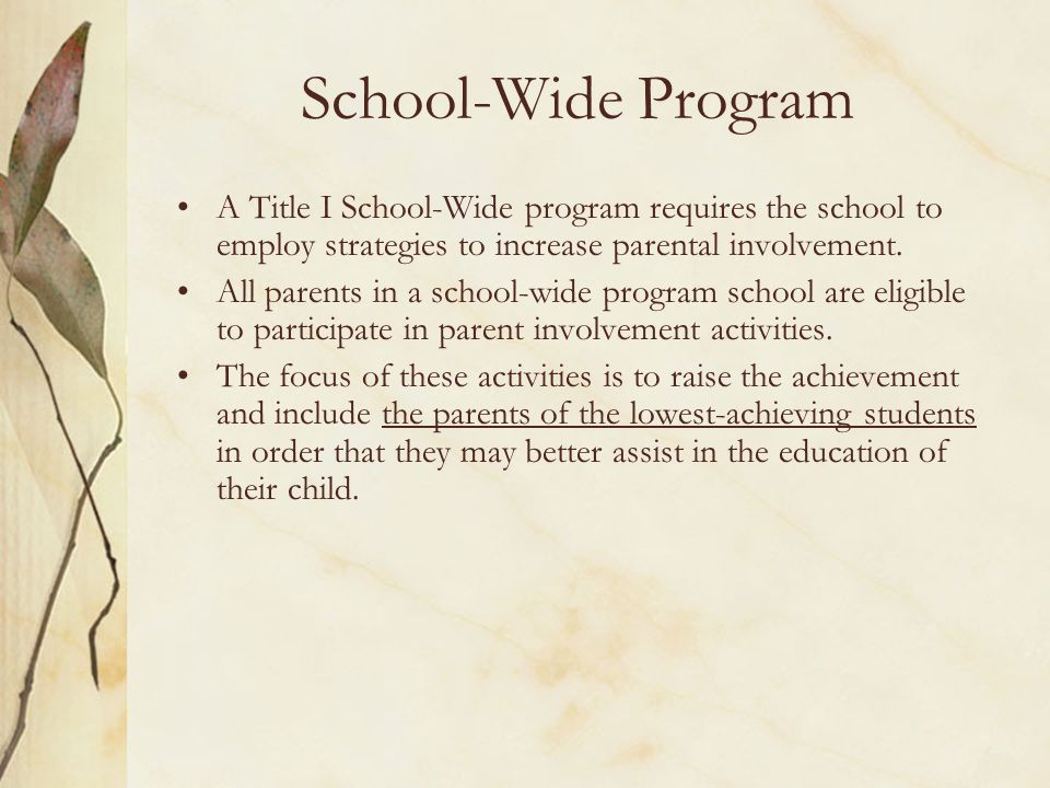 School-Wide Program A Title I School-Wide program requires the school to employ strategies to increase parental involvement.