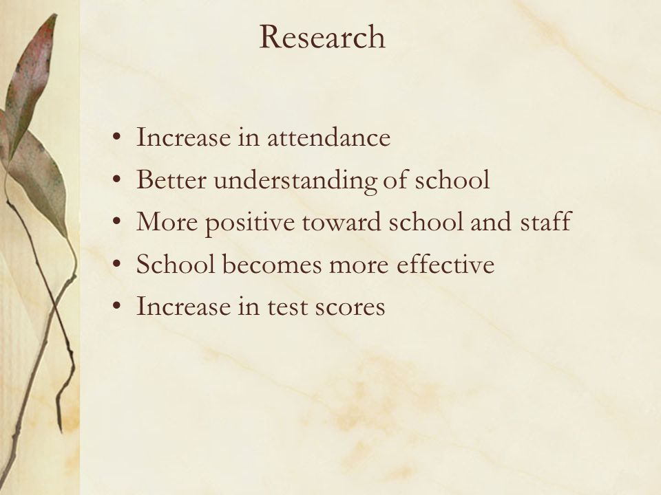 Research Increase in attendance Better understanding of school