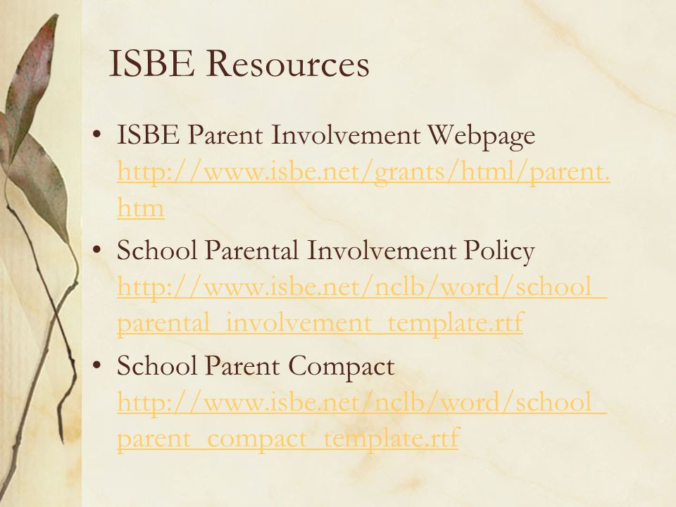 ISBE Resources ISBE Parent Involvement Webpage http://www.isbe.net/grants/html/parent.htm.