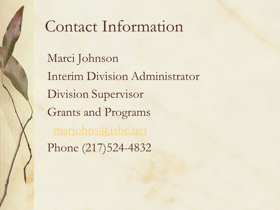 Contact Information Marci Johnson Interim Division Administrator Division Supervisor Grants and Programs marjohns@isbe.net Phone (217)524-4832