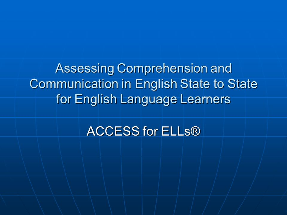 Assessing Comprehension and Communication in English State to State for English Language Learners