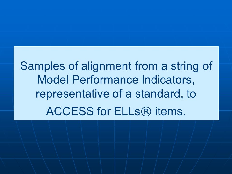 Samples of alignment from a string of Model Performance Indicators, representative of a standard, to ACCESS for ELLs® items.