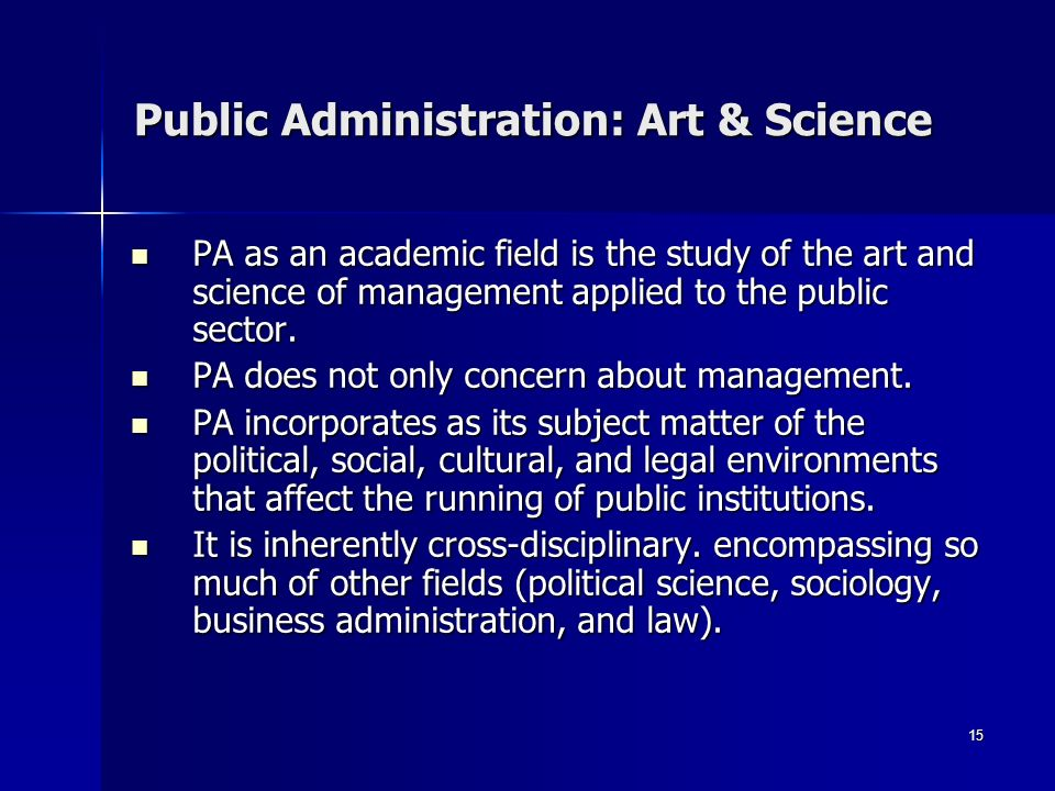 is public administration an art or science Basics of public administration  according to waldo - public administration is the art and science of management as applied to the affairs of the state.