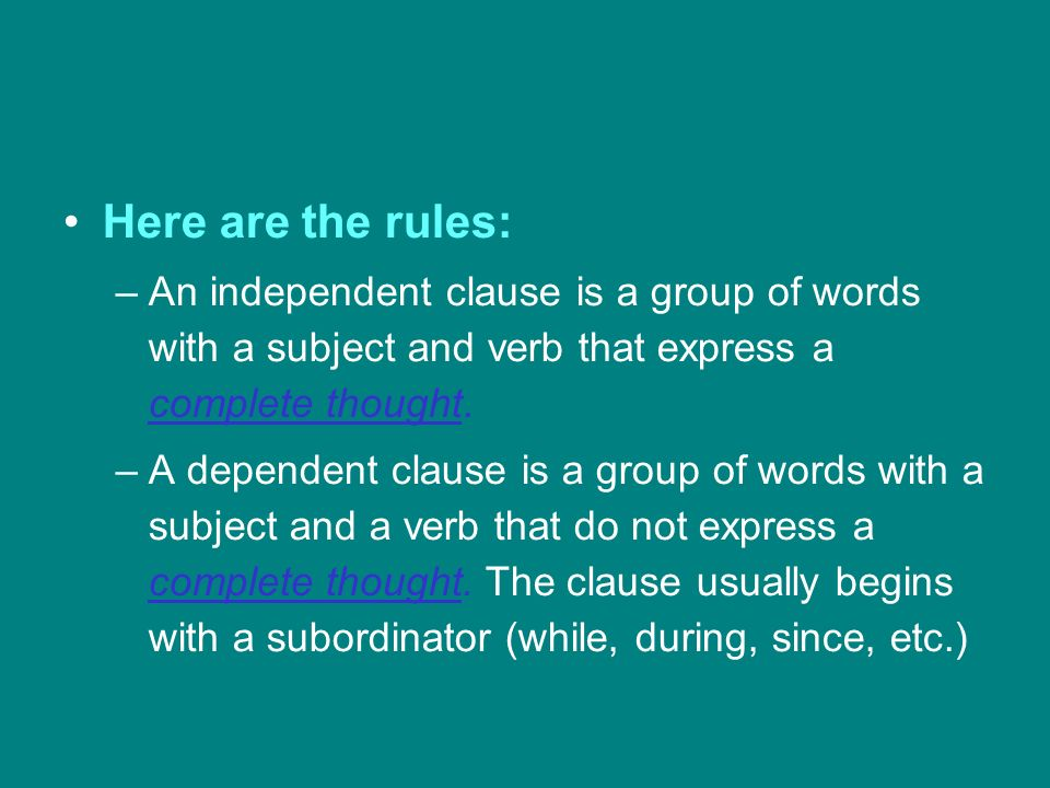 Here are the rules: An independent clause is a group of words with a subject and verb that express a complete thought.