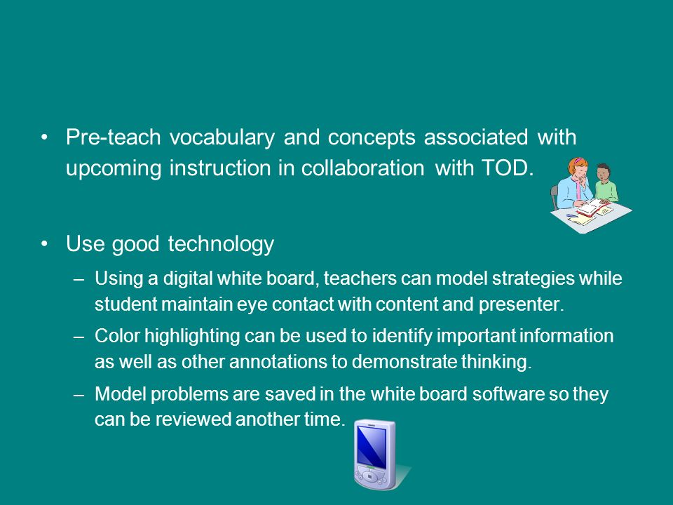 Pre-teach vocabulary and concepts associated with upcoming instruction in collaboration with TOD.