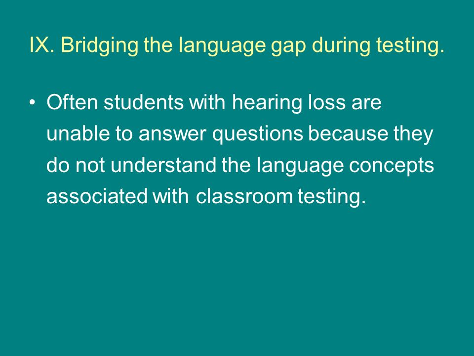 IX. Bridging the language gap during testing.