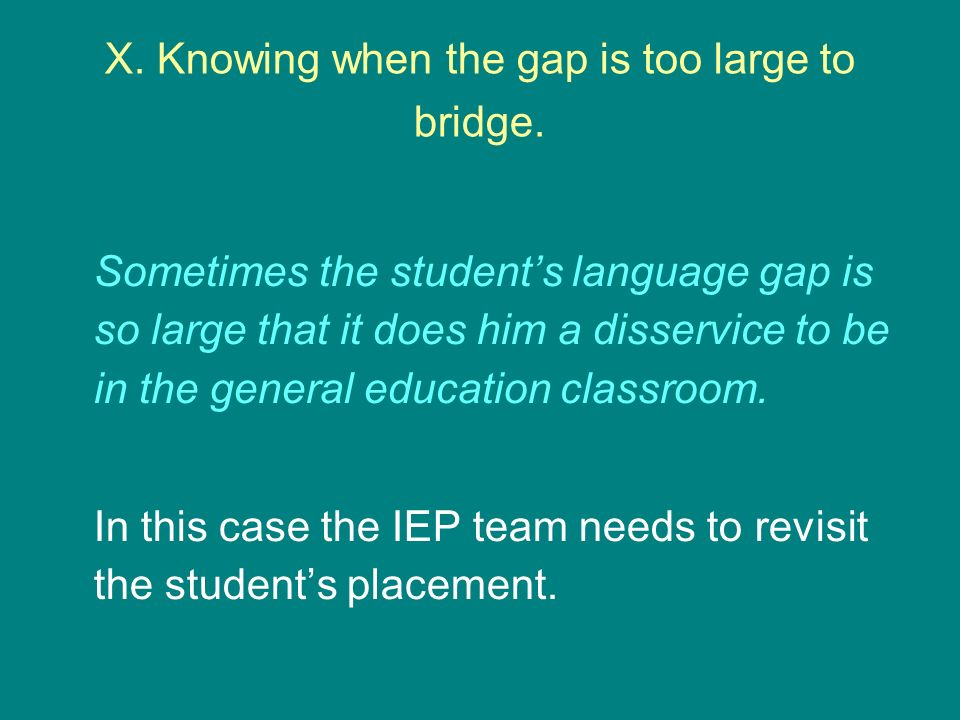 X. Knowing when the gap is too large to bridge.