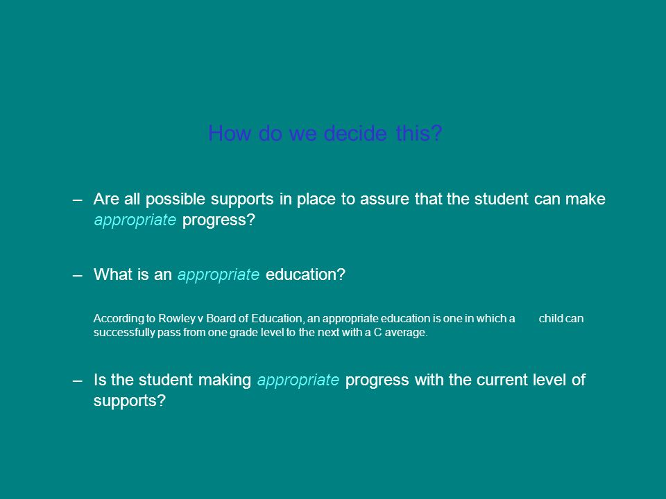 How do we decide this Are all possible supports in place to assure that the student can make appropriate progress