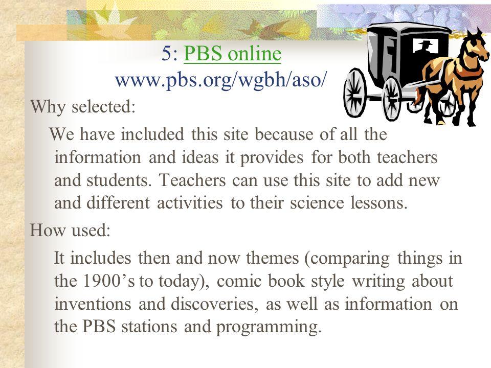 5: PBS online www.pbs.org/wgbh/aso/