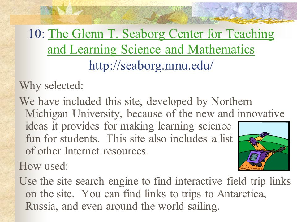 10: The Glenn T. Seaborg Center for Teaching and Learning Science and Mathematics http://seaborg.nmu.edu/