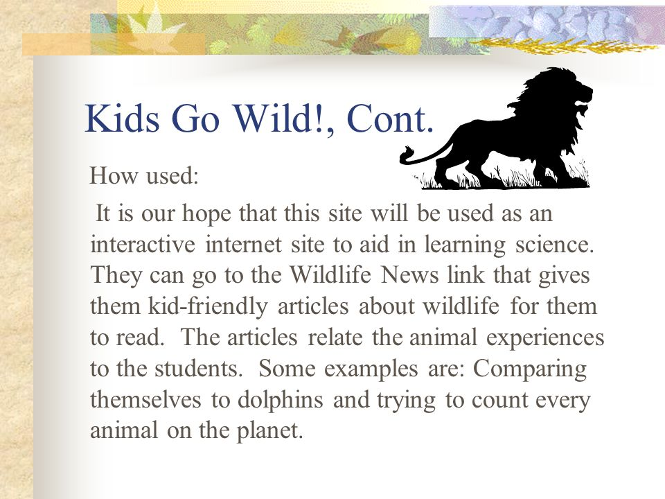 Kids Go Wild!, Cont. How used: