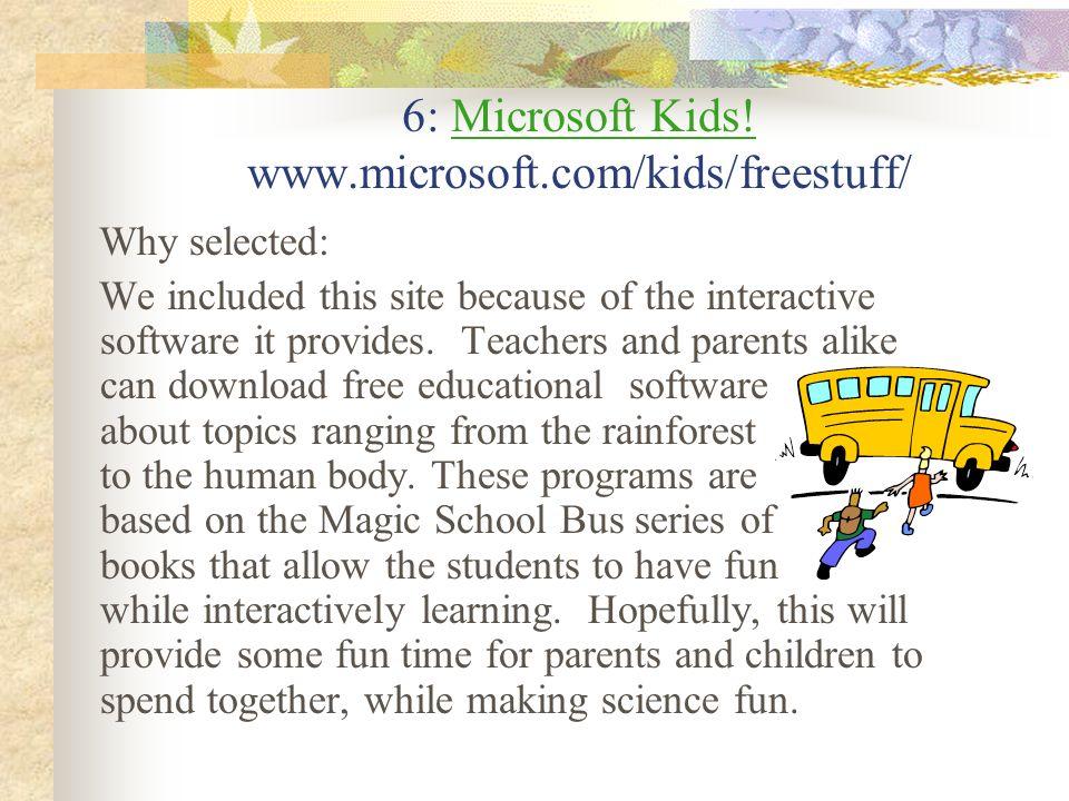 6: Microsoft Kids! www.microsoft.com/kids/freestuff/
