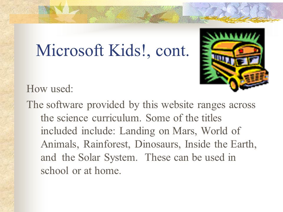Microsoft Kids!, cont. How used: