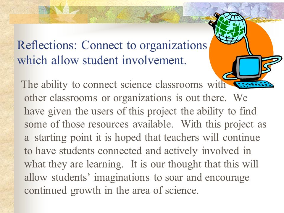 Reflections: Connect to organizations which allow student involvement.